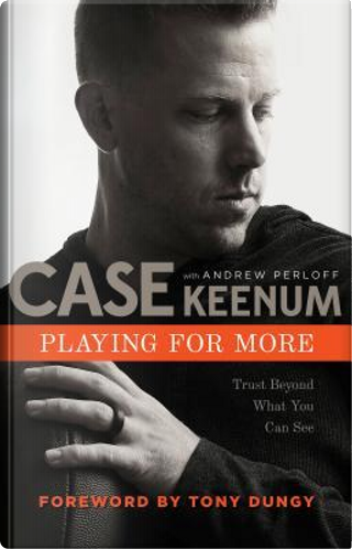 Playing for More by Case Keenum