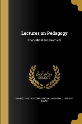 LECTURES ON PEDAGOGY by Gabriel 1843-1913 Compayre