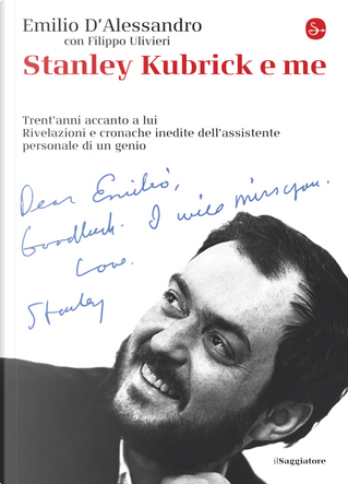 Stanley Kubrick e me by Emilio D'Alessandro, Filippo Ulivieri