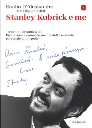 Stanley Kubrick e me by Emilio D'Alessandro, Filippo Ulivieri