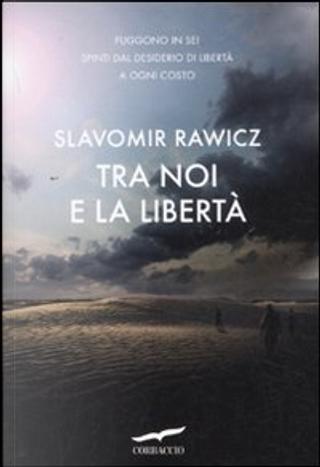 Tra noi e la libertà by Slavomir Rawicz