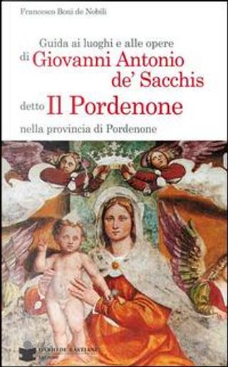 Guida ai luoghi e alle opere di Giovanni Antonio de' Sacchis detto il Pordenone nella provincia di Pordenone by Aa.vv.
