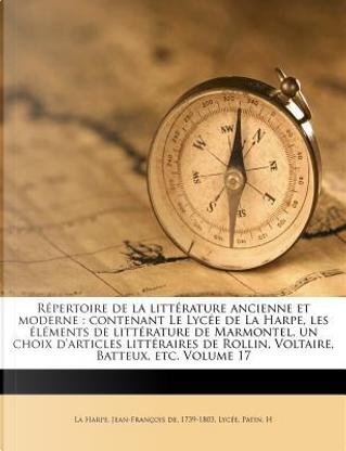 Repertoire de La Litterature Ancienne Et Moderne by Patin H