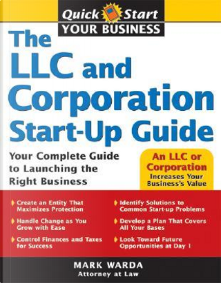 The LLC and Corporation Start-Up Guide by Mark Warda