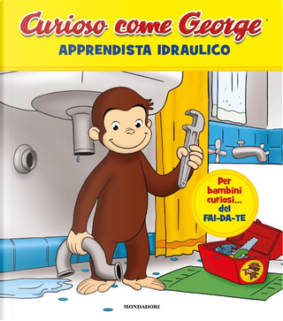 Curioso come George. Apprendista idraulico by Aa.vv.