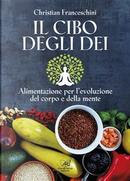 Il cibo degli dei. Alimentazione per l'evoluzione del corpo e della mente by Christian Franceschini
