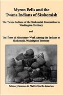 Myron Eells and the Twana Indians of Skokomish by Myron Eells