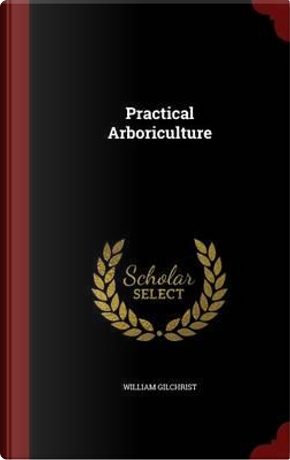 Practical Arboriculture by William Gilchrist