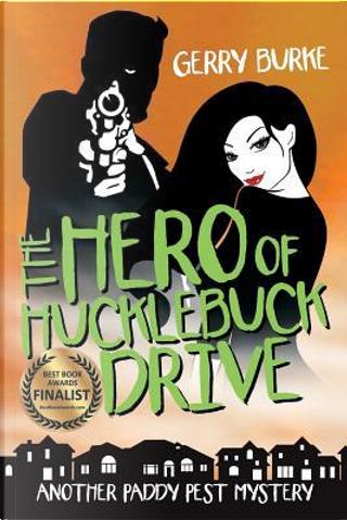 The Hero of Hucklebuck Drive by Gerry Burke