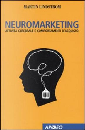 Neuromarketing. Attività cerebrale e comportamenti d'acquisto by Martin Lindstrom