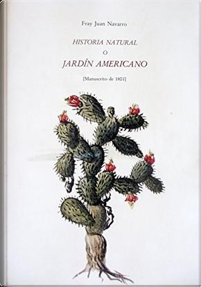 Historia Natural, o, Jardín Americano by Juan Navarro