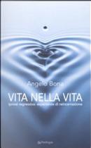 Vita nella vita. Ipnosi regressiva: esperienze di reincarnazione by Angelo Bona