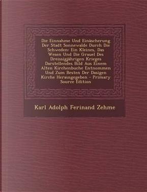 Die Einnahme Und Einascherung Der Stadt Sonnewalde Durch Die Schweden by Karl Adolph Ferinand Zehme