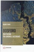 Bosforo. Via d'acqua fra Oriente e Occidente by Bruno Cianci