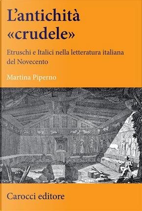 L'antichità «crudele» by Martina Piperno