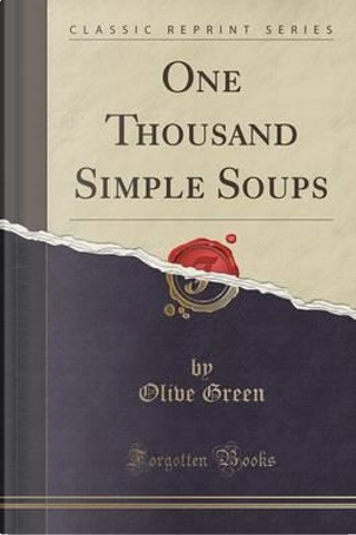 One Thousand Simple Soups (Classic Reprint) by Olive Green