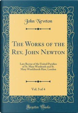 The Works of the Rev. John Newton, Vol. 3 of 4 by John Newton