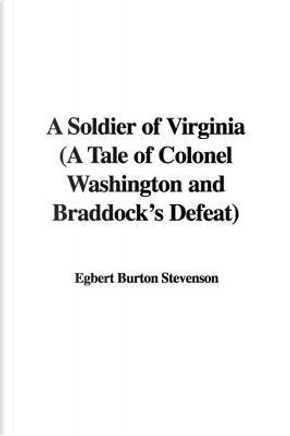 A Soldier of Virginia by Burton Egbert Stevenson
