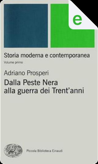 Storia moderna e contemporanea. I. Dalla peste nera alla guerra dei Trent'anni by Adriano Prosperi, Paolo Viola