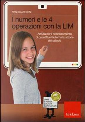 I numeri e le 4 operazioni con la LIM. Attività per il riconoscimento di quantità e l'automatizzazione del calcolo by Ivan Sciapeconi