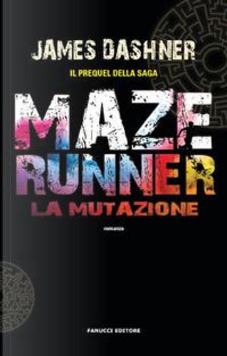 La mutazione. Maze Runner by James Dashner