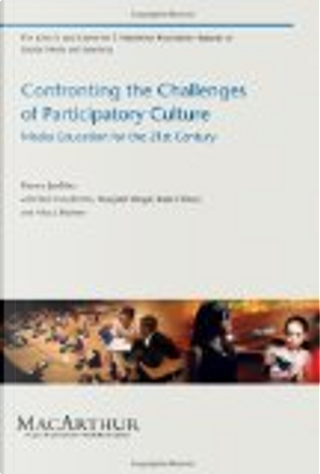 Confronting the Challenges of Participatory Culture by Henry Jenkins