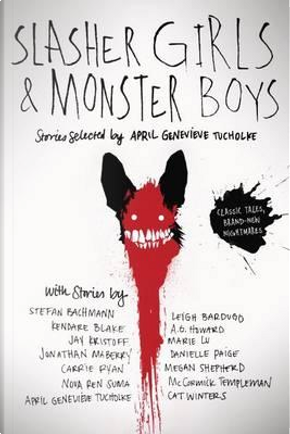 Slasher Girls & Monster Boys by April Genevieve Tucholke