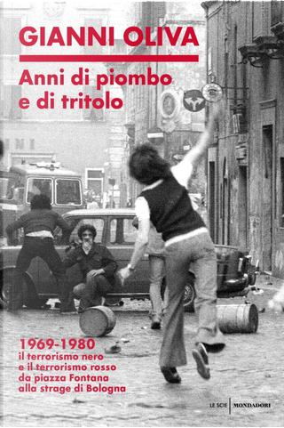 Anni di piombo e di tritolo by Gianni Oliva