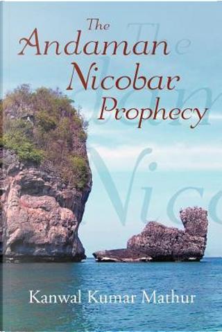 The Andaman Nicobar Prophecy by Kanwal Mathur