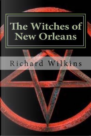 The Witches of New Orleans by Richard L. Wilkins
