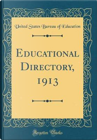 Educational Directory, 1913 (Classic Reprint) by United States Bureau Of Education
