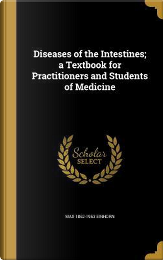 DISEASES OF THE INTESTINES A T by Max 1862-1953 Einhorn