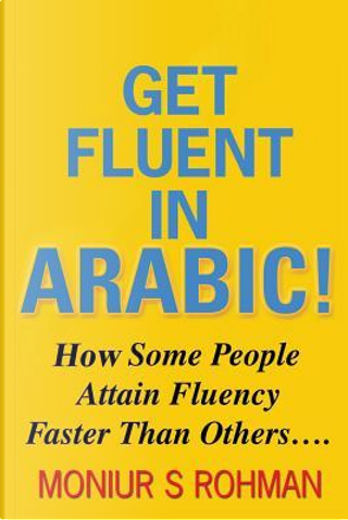 Get Fluent in Arabic! by Moniur S. Rohman