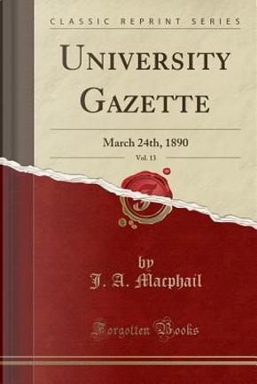 University Gazette, Vol. 13 by J. A. Macphail