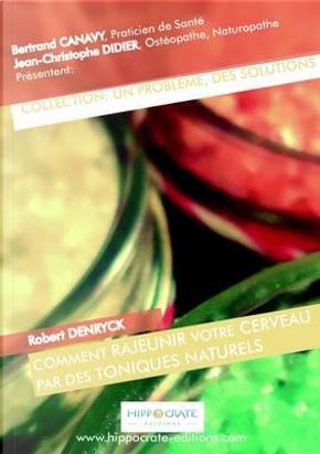 Comment Rajeunir Votre Cerveau par des Toniques Naturels by Canavy Bertrand