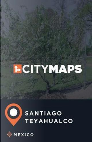 City Maps Santiago Teyahualco, Mexico by James Mcfee