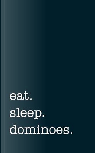 eat. sleep. dominoes. - Lined Notebook by mithmoth