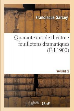 Quarante Ans de Theatre by Sarcey-F