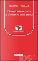 Il lunedì esistenziale e la domenica della storia by Benjamin Fondane