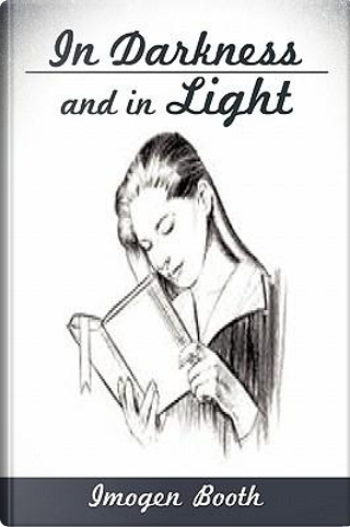 In Darkness and in Light by Imogen Booth