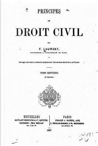 Principes De Droit Civil Français, Tome VII by François Laurent