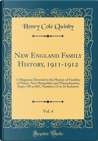 New England Family History, 1911-1912, Vol. 4 by Henry Cole Quinby