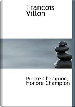 Francois Villon by Pierre Champion