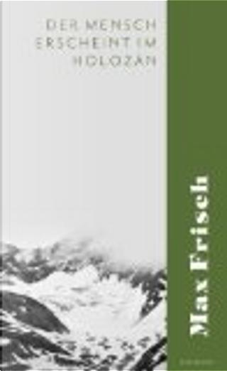 Der Mensch erscheint im Holozän by Max Frisch
