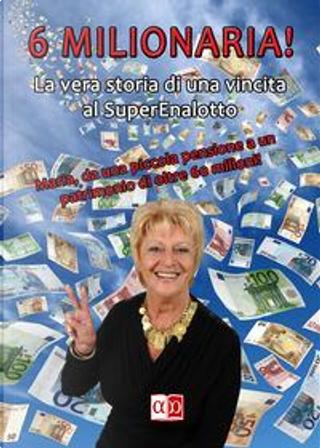 6 milionaria! La vera storia di una vincita al SuperEnalotto by Anónimo