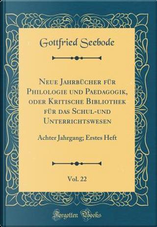 Neue Jahrbücher für Philologie und Paedagogik, oder Kritische Bibliothek für das Schul-und Unterrichtswesen, Vol. 22 by Gottfried Seebode