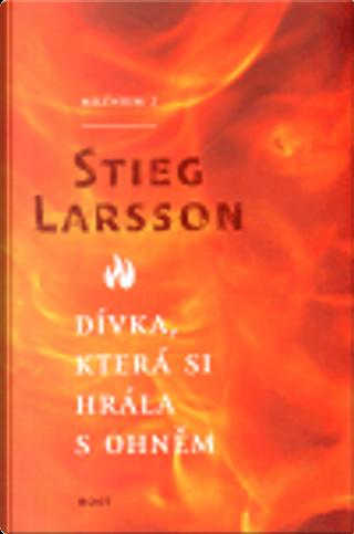 Dívka, která si hrála s ohněm by Stieg Larsson