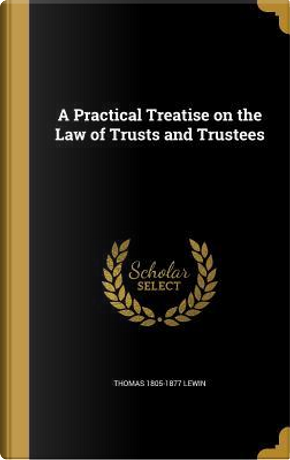 PRAC TREATISE ON THE LAW OF TR by Thomas 1805-1877 Lewin