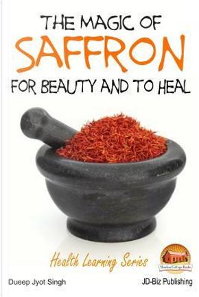 The Magic of Saffron by Dueep Jyot Singh