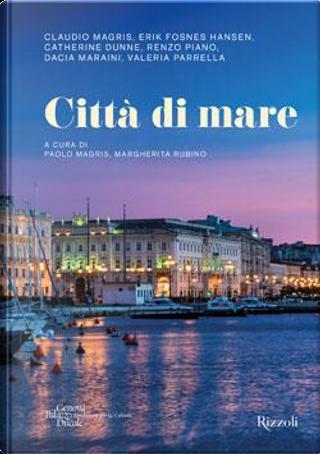 Città di mare by Valeria Parrella, Dacia Maraini, Catherine Dunne, Renzo Piano, Herik Fosnes Hansen